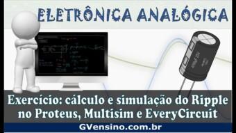 Eletrônica Analógica Aula 62: Calculando e Simulando o Ripple no Multisim, Proteus e EveryCircuit