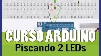 ARDUÍNO #15:  Pisca Pisca Intermitente com 2 LEDs no Arduíno