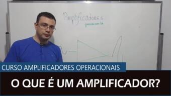 Amplificador Operacional #01 – O que é um amplificador?