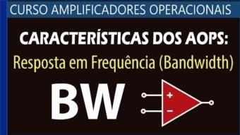 #18 – Resposta em Frequencia ou Bandwidth dos AOPs