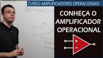 #11 Conheça o Amplificador Operacional