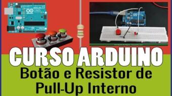 ARDUÍNO #23:  Botão e Resistor de Pull Up Interno