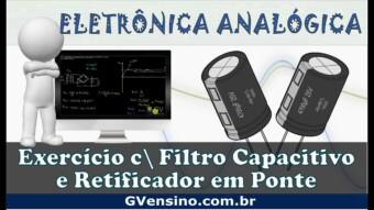 Eletrônica Analógica #65 – Exercicio com Filtro e Retificador em Ponte