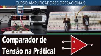 #30 Comparador de Tensão na Prática! – Amplificador Operacional