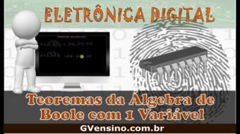 Eletrônica Digital #51- Relembrando os Teoremas de Boole com 1 variável