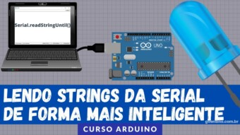ARDUÍNO #44: LENDO STRINGS DA SERIAL DE FORMA MAIS INTELIGENTE