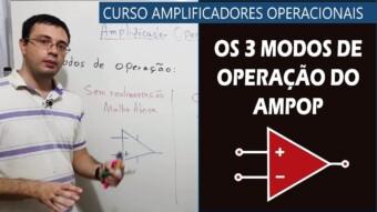 #13 – Os 3 Modos de Operação do Amp. Op