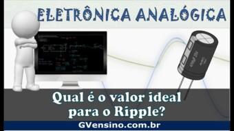 Eletrônica Analógica Aula 63 – Qual é o valor ideal do ripple?