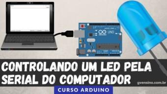 ARDUÍNO #42: CONTROLANDO UM LED PELA SERIAL DO COMPUTADOR