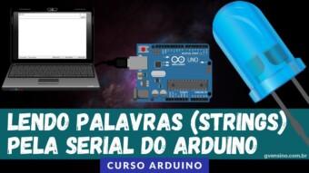 ARDUÍNO #43: LENDO PALAVRAS (STRINGS) PELA SERIAL