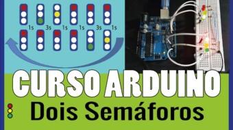 ARDUÍNO #18: Dois Semáforos ao mesmo tempo no Arduíno
