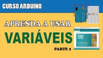 ARDUÍNO #34 – APRENDA A USAR VARIÁVEIS (P2)