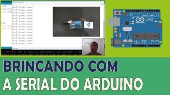 ARDUÍNO #37: BRINCANDO COM A SERIAL DO ARDUÍNO
