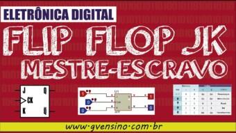Eletrônica Digital II: #17 Flip Flop JK Mestre-Escravo (PARTE 1)