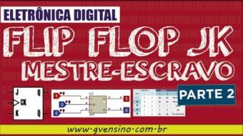 Eletrônica Digital II: #18 Flip Flop JK Mestre-Escravo (PARTE 2)