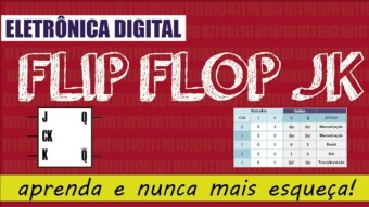 Eletrônica Digital 2: #12 Latch / Flip Flop JK – aprenda e nunca mais esqueça