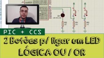 PIC #25: [CCS] Dois botões para ligar um LED – Lógica OU/OR