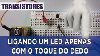 Transistor #06 – Ligando um LED apenas com o toque do dedo