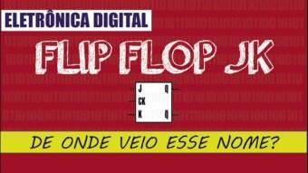 Eletrônica Digital II: #13 por que o flip flop JK tem esse nome?
