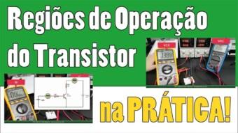 Transistor #20 – Transistor na prática: Regiões de Corte, Ativa e Saturação
