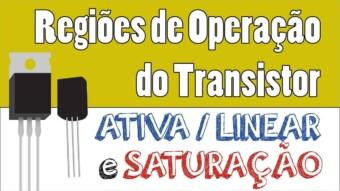 Transistor #19 – Regiões de Operação do Transistor: Ativa e Saturação