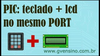 Tutorial CCS PIC C: Usando LCD e Teclado no Mesmo PORT