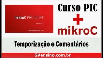 PIC #7: [mikroC] Temporização e Comentários no MikroC
