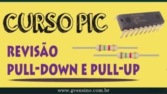 Curso PIC: Revisão sobre Resistores de Pull-Down e Pull-Up